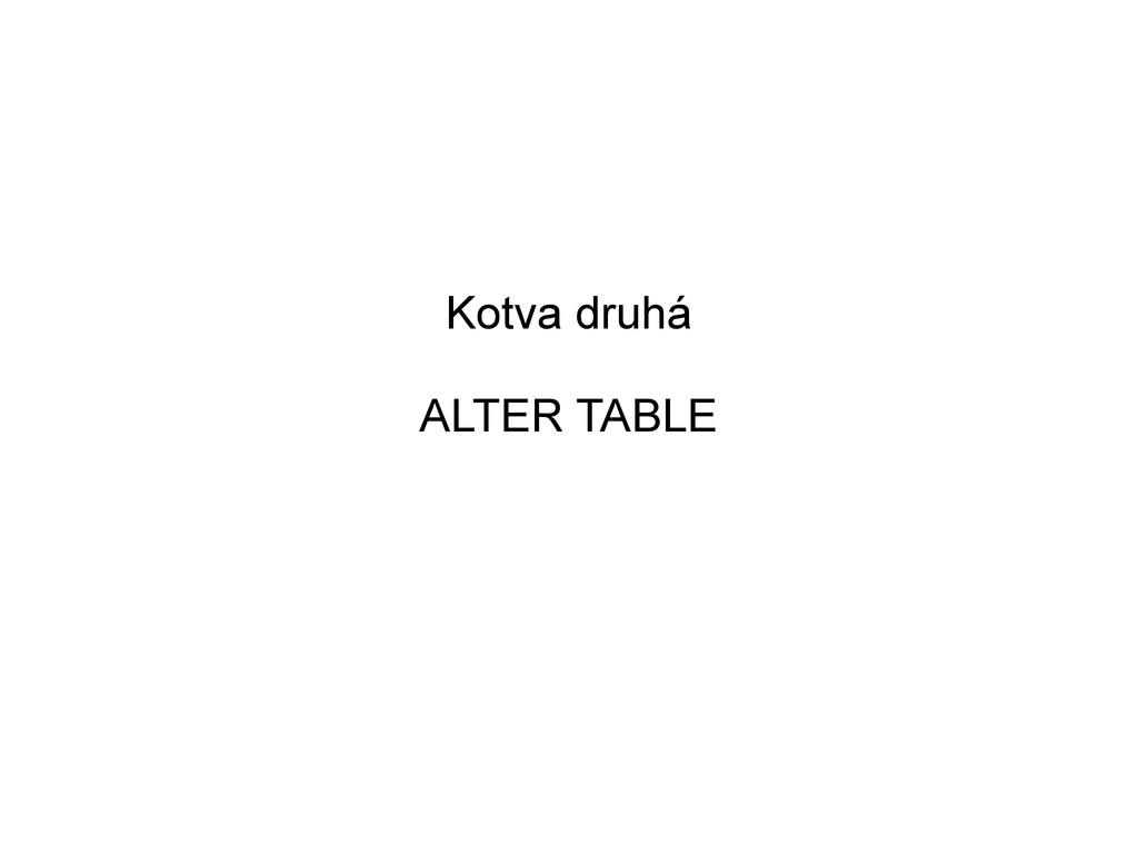 Kotva druhá ALTER TABLE