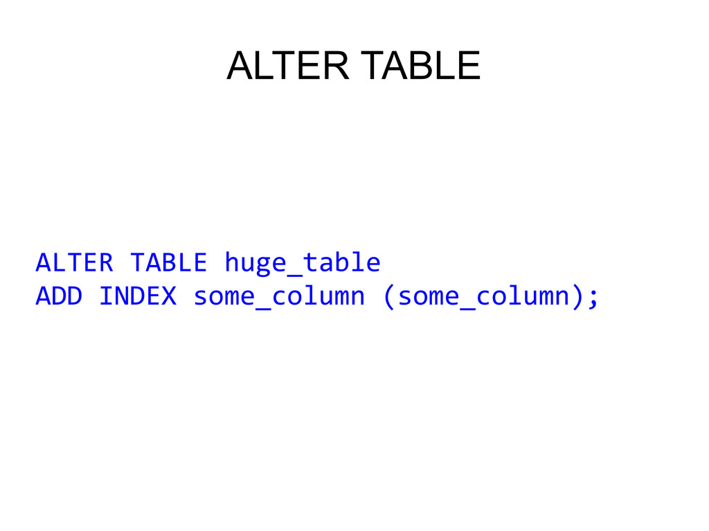 ALTER TABLE ALTER TABLE huge_table ADD INDEX so...