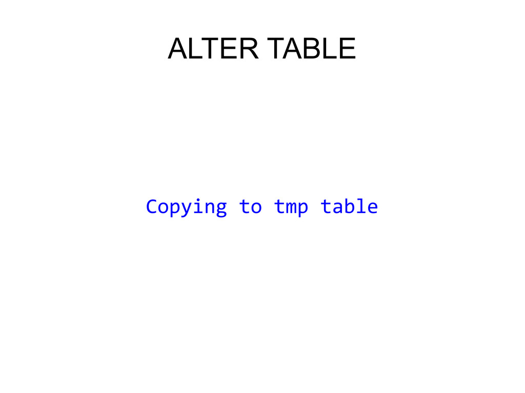 ALTER TABLE Copying to tmp table