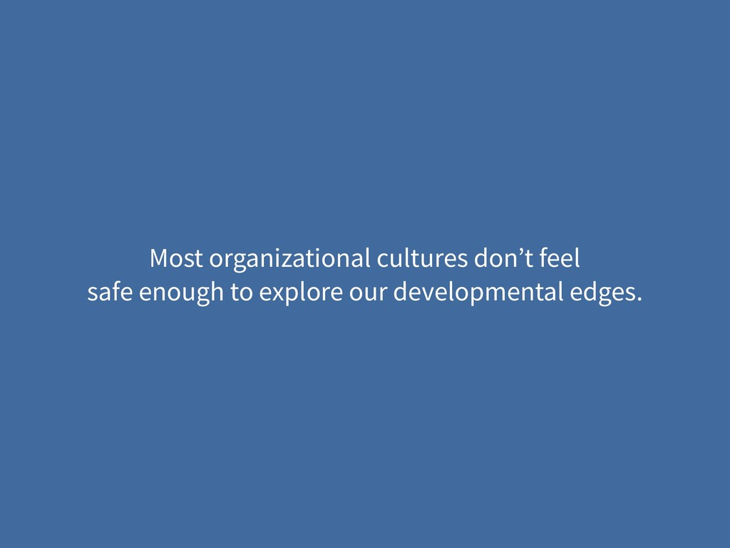 Most organizational cultures don't feel safe en...