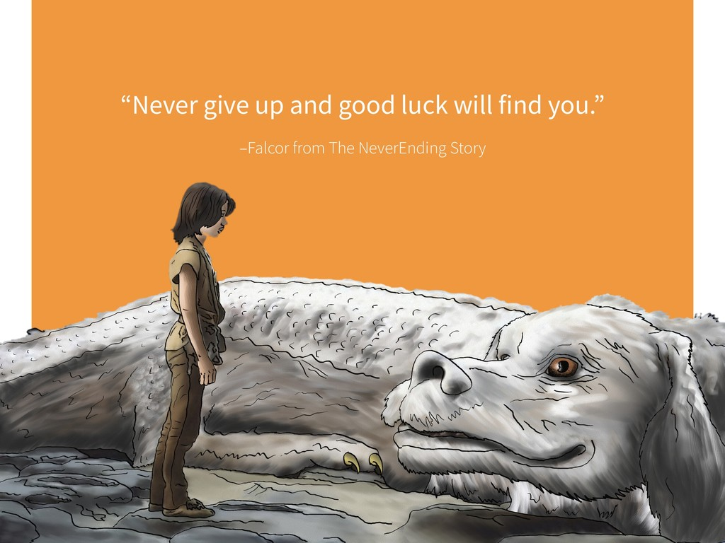 "–Falcor from The NeverEnding Story ""Never give ..."
