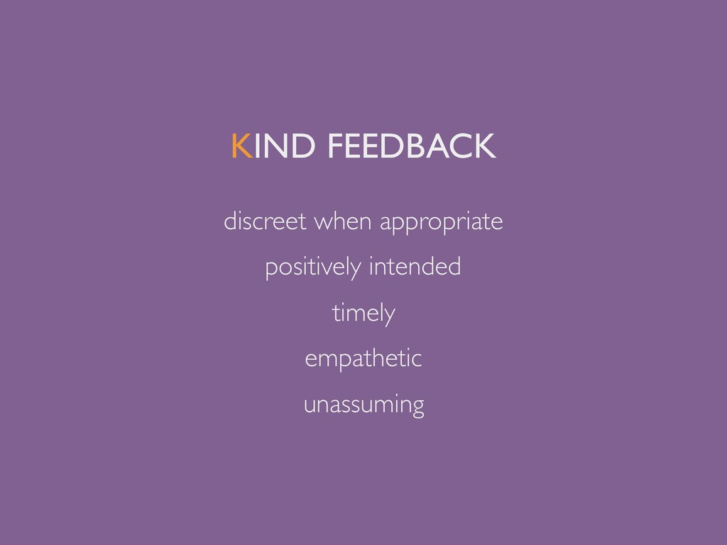 KIND FEEDBACK discreet when appropriate positiv...