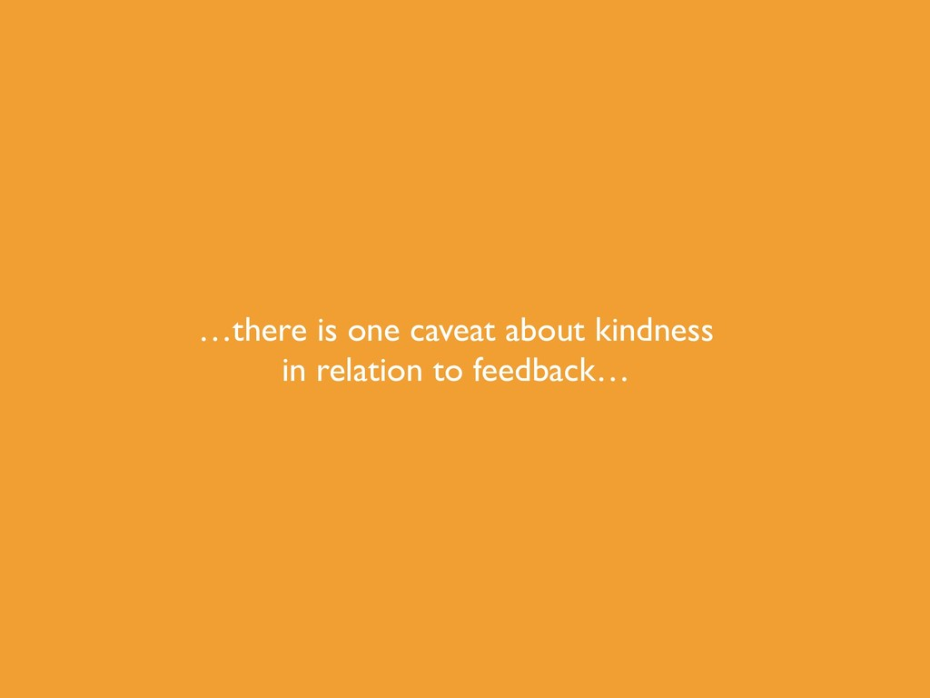 …there is one caveat about kindness in relation...