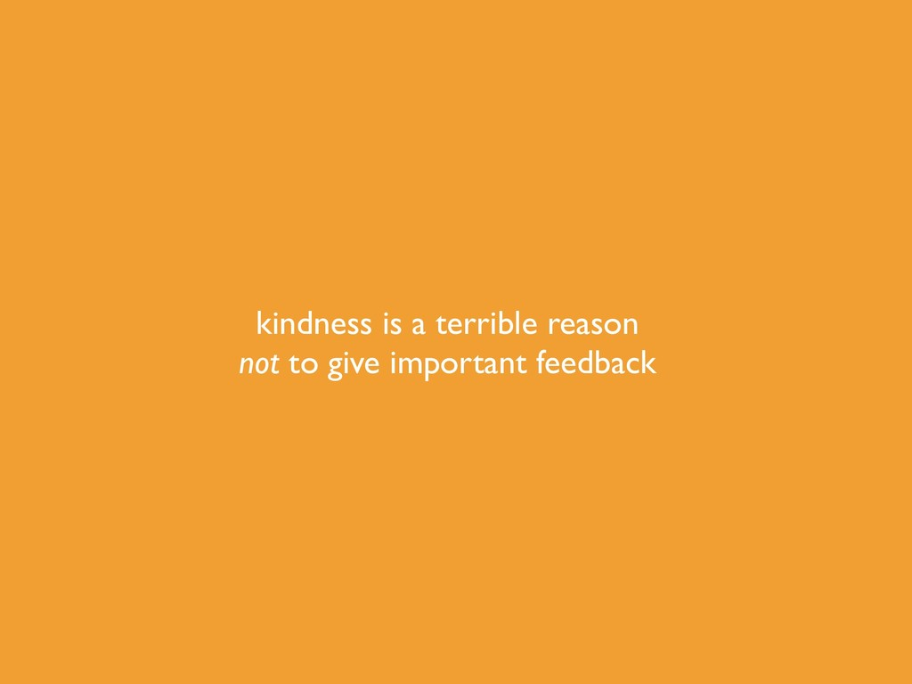 kindness is a terrible reason not to give impor...