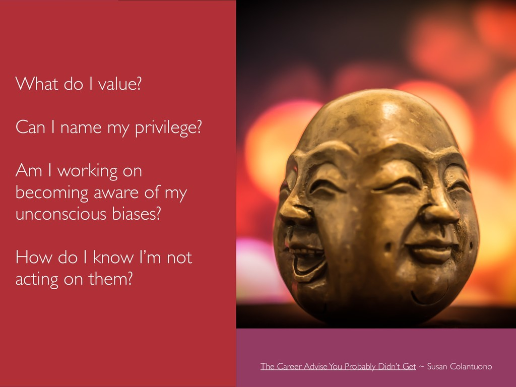 What do I value? Can I name my privilege? Am I ...