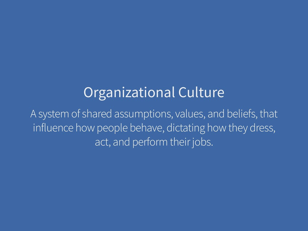 Organizational Culture A system of shared assum...