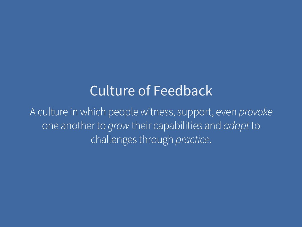 Culture of Feedback A culture in which people w...
