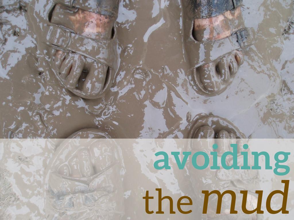 avoiding the mud