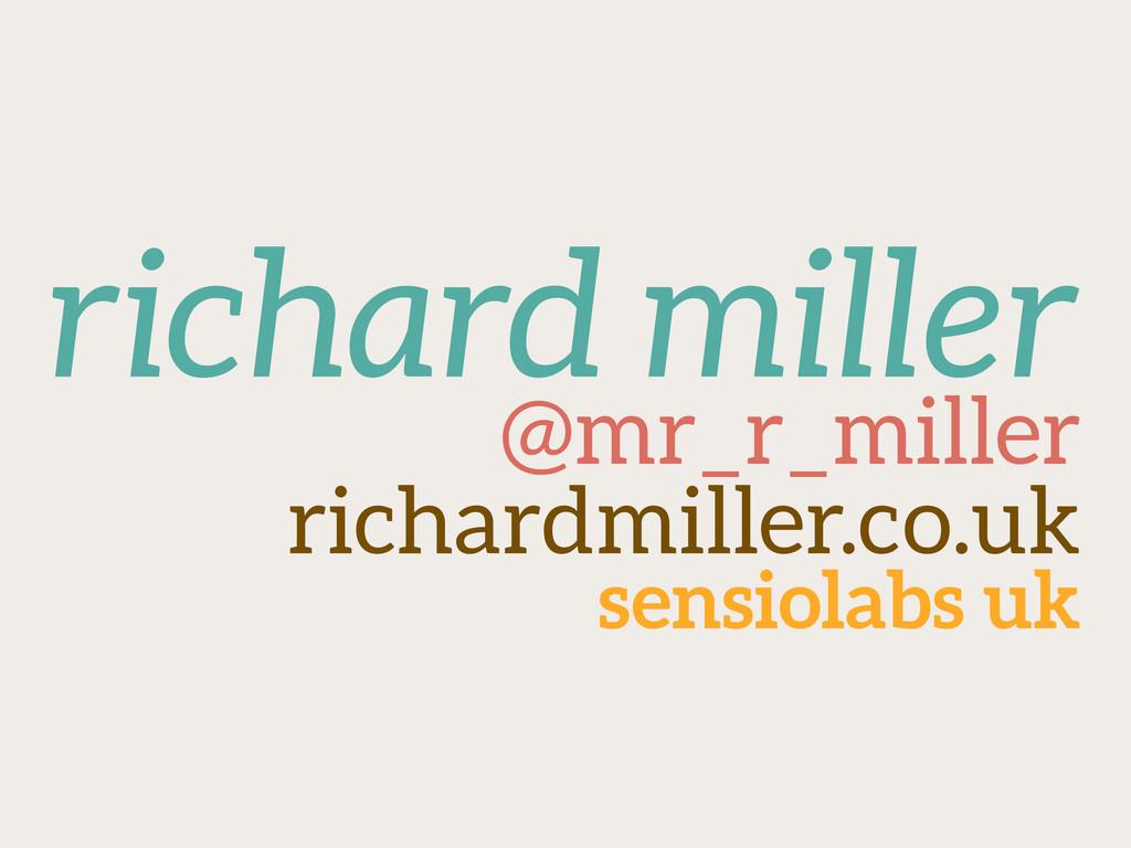 richard miller @mr_r_miller richardmiller.co.uk...