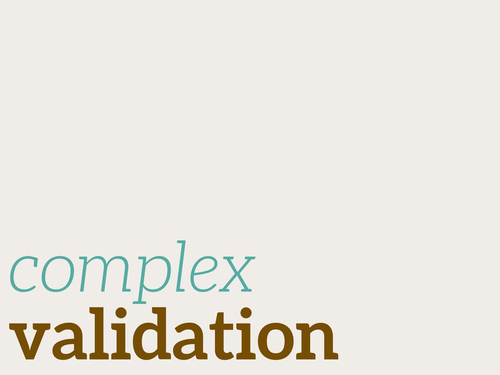 complex validation