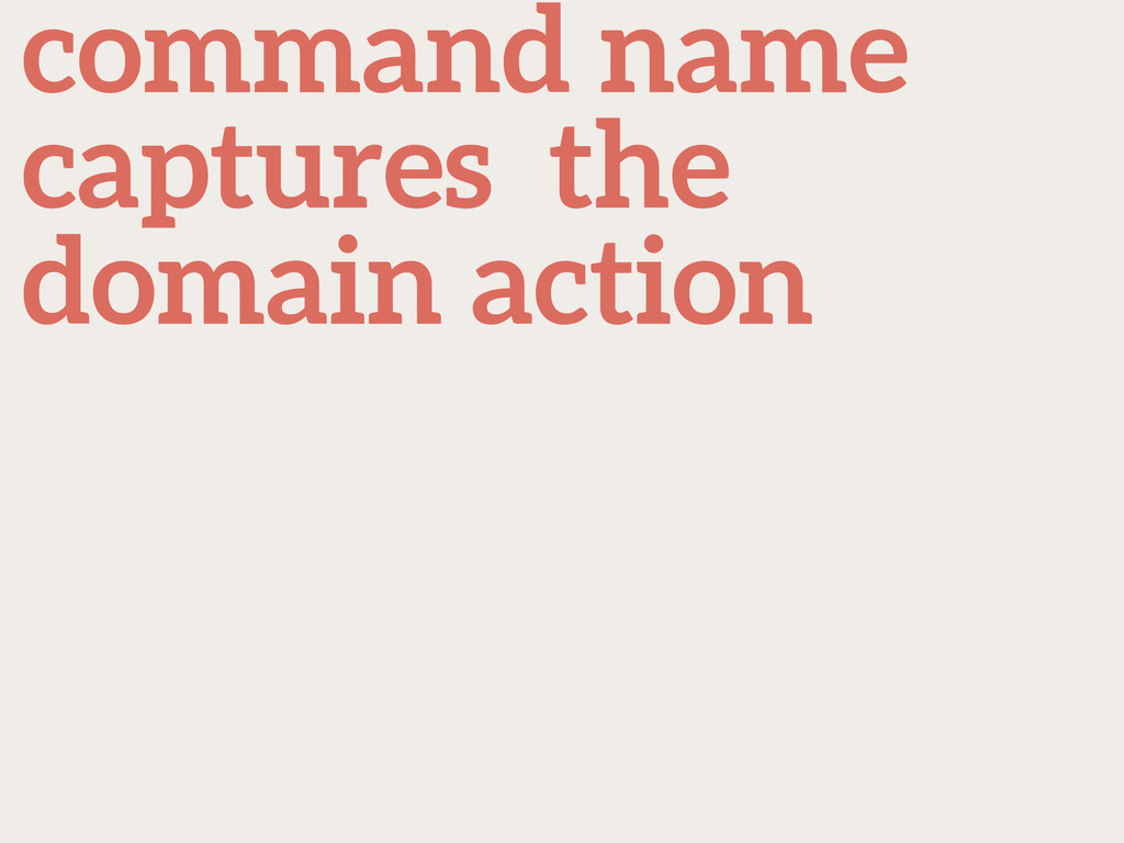 command name captures the domain action