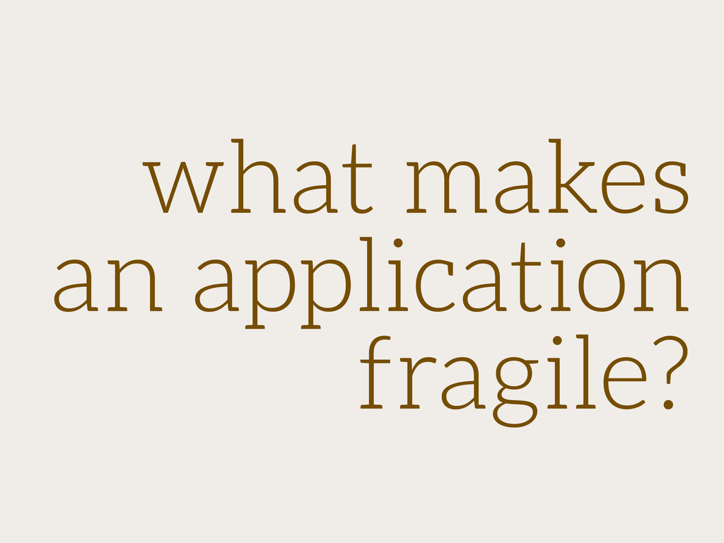 what makes an application fragile?