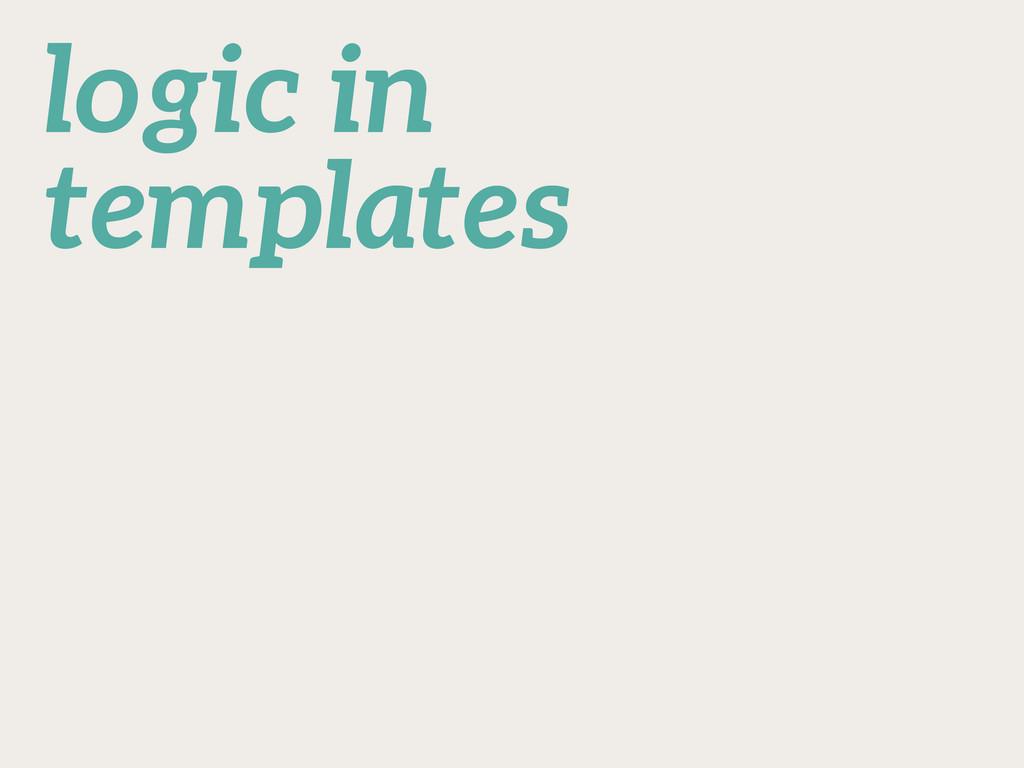logic in templates