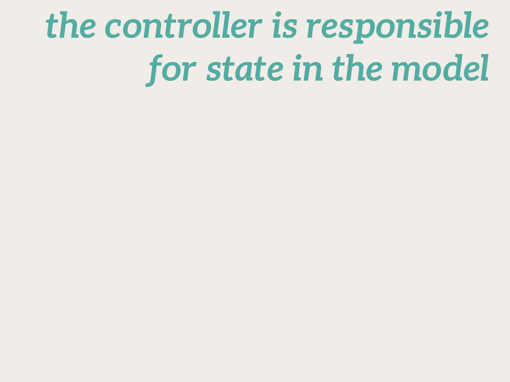 the controller is responsible for state in the ...