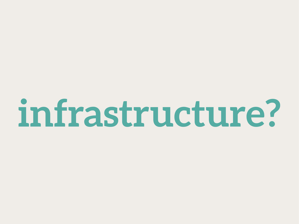 infrastructure?