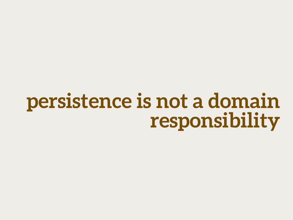 persistence is not a domain responsibility