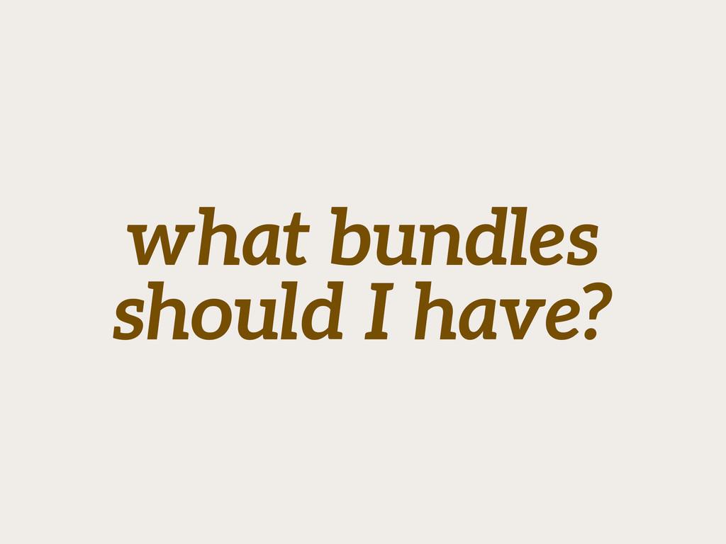 what bundles should I have?