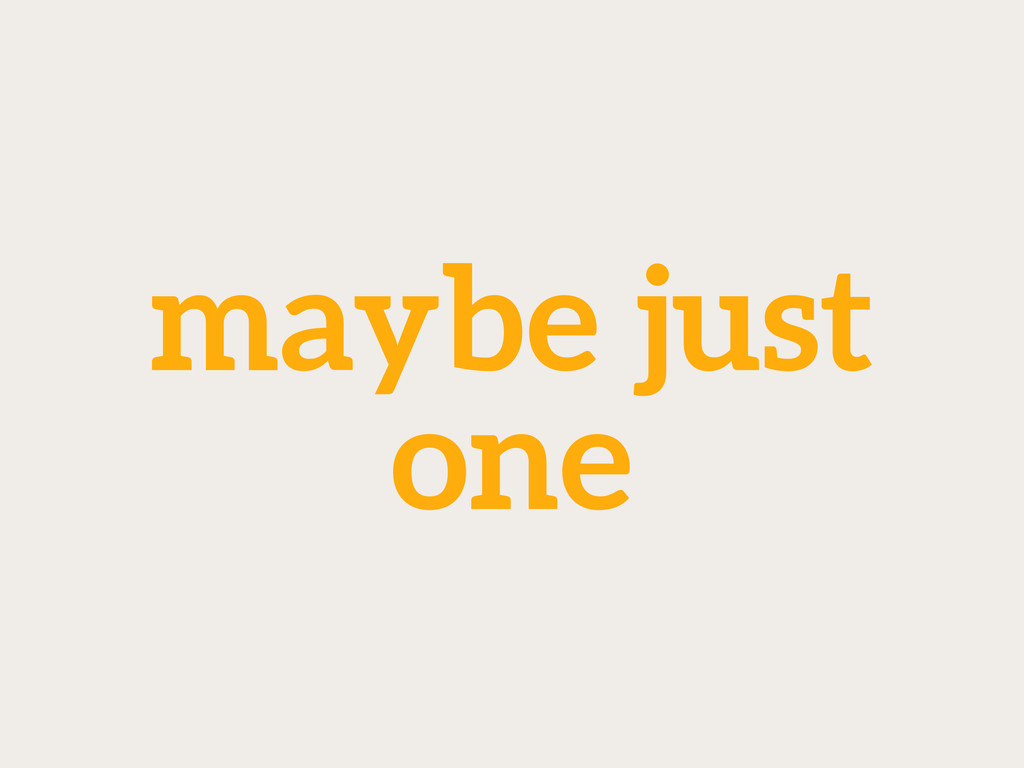 maybe just one