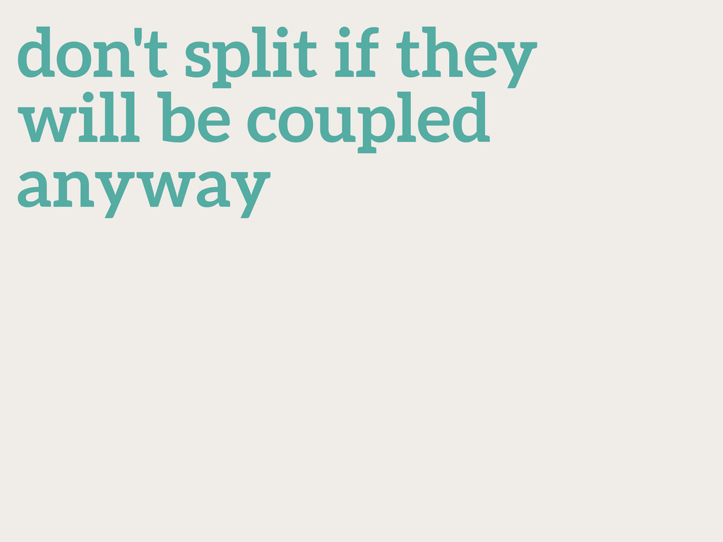 don't split if they will be coupled anyway