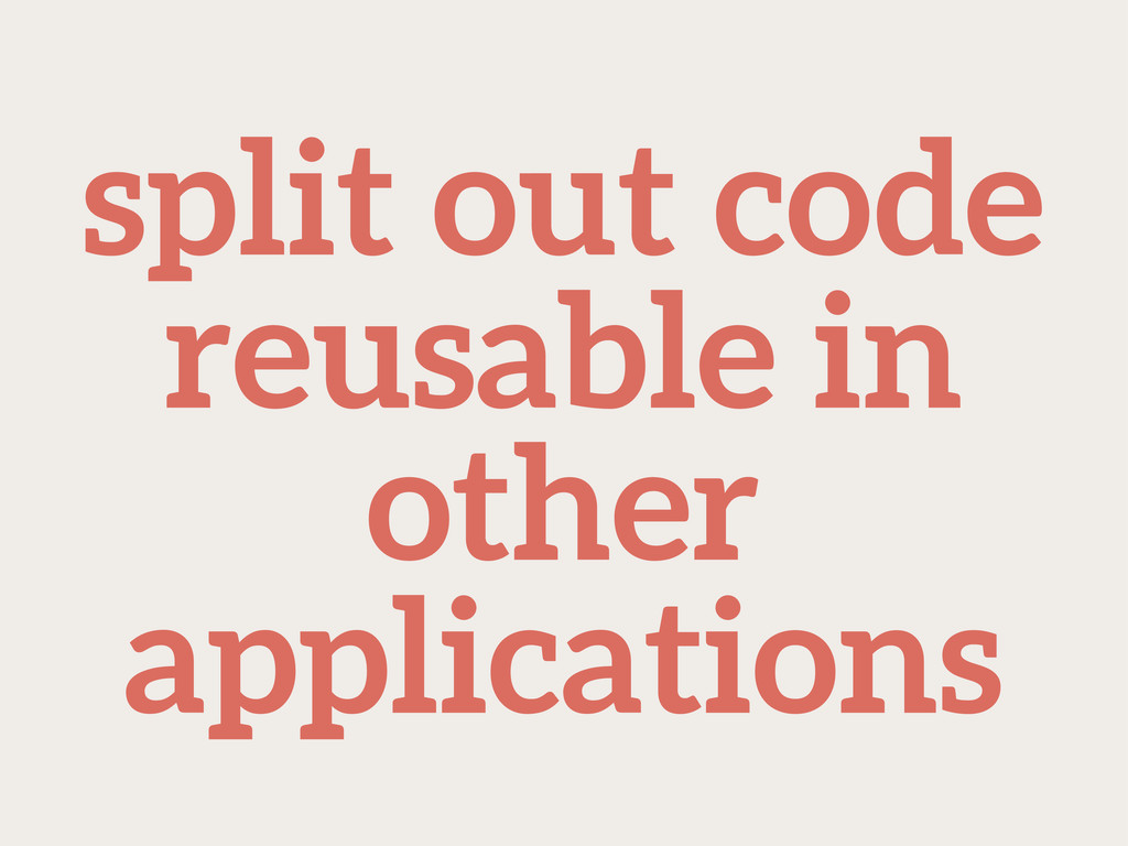 split out code reusable in other applications