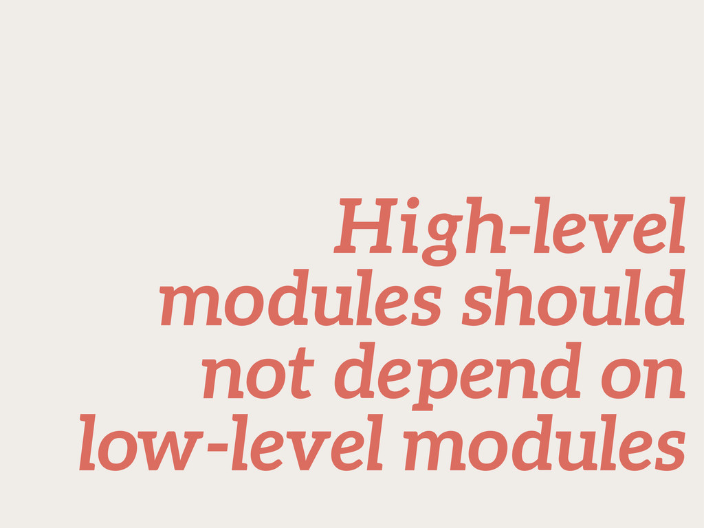 High-level modules should not depend on low-lev...
