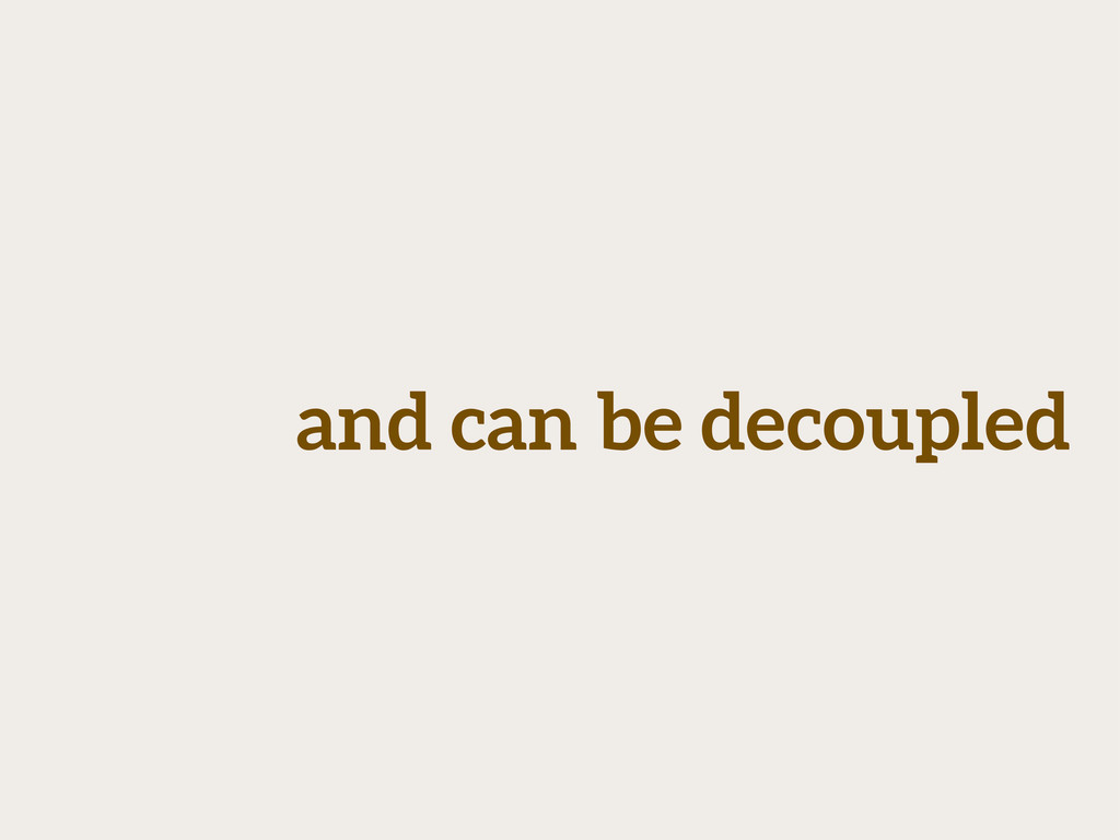 and can be decoupled