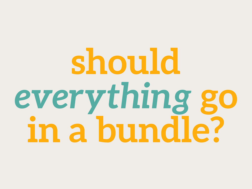 should everything go in a bundle?