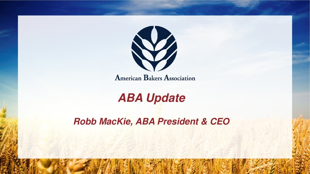 ABA Update Robb MacKie, ABA President & CEO