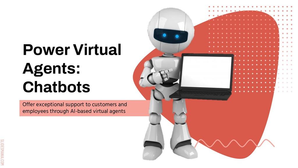 SLIDESMANIA.COM Power Virtual Agents: Chatbots ...