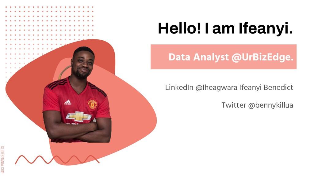 SLIDESMANIA.COM Hello! I am Ifeanyi. LinkedIn @...