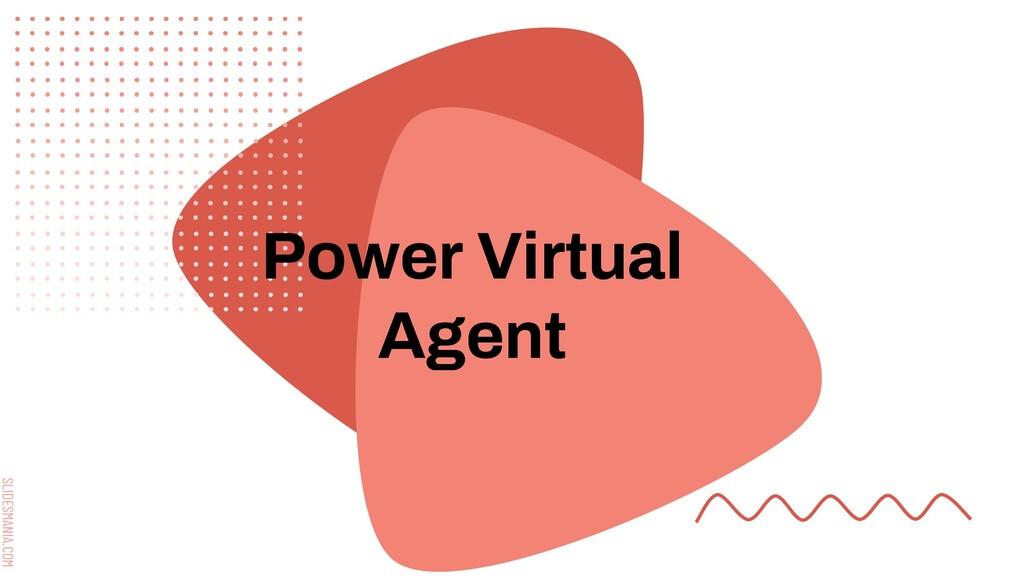 SLIDESMANIA.COM Power Virtual Agent