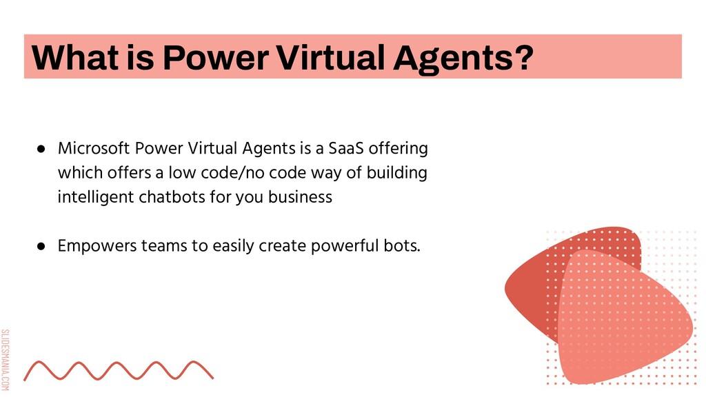 SLIDESMANIA.COM ● Microsoft Power Virtual Agent...
