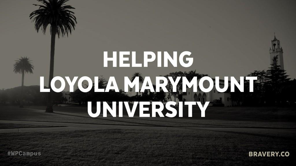 HELPING  LOYOLA MARYMOUNT  UNIVERSITY BRAVERY...
