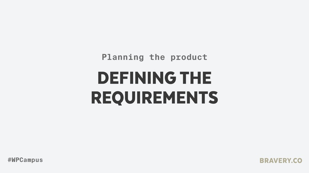 DEFINING THE  REQUIREMENTS BRAVERY.CO #WPCampu...