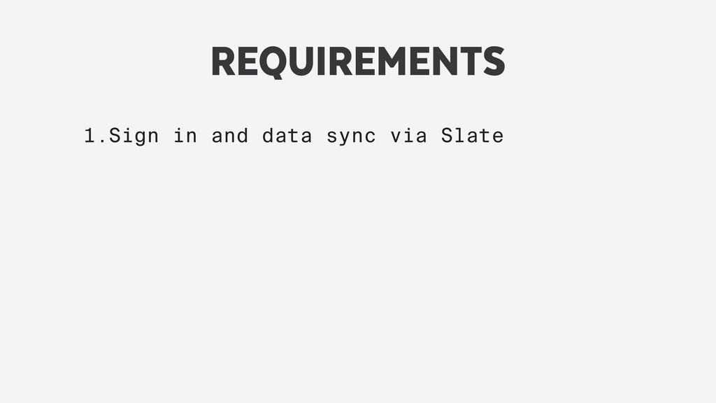 REQUIREMENTS 1.Sign in and data sync via Slate