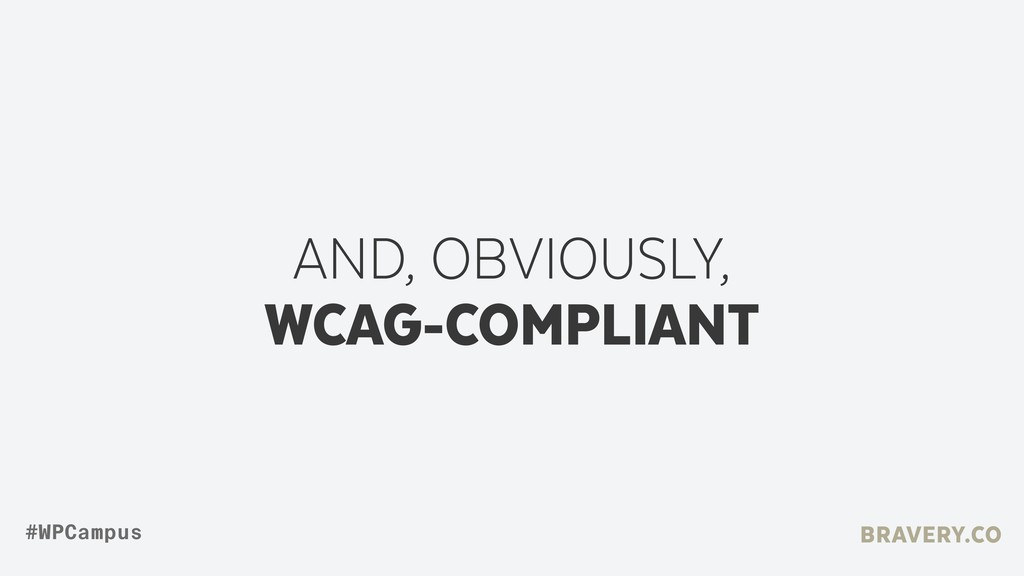 AND, OBVIOUSLY,  WCAG-COMPLIANT BRAVERY.CO #WP...