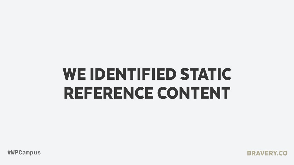 WE IDENTIFIED STATIC REFERENCE CONTENT BRAVERY....