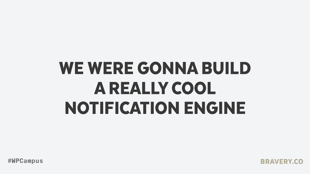 WE WERE GONNA BUILD A REALLY COOL  NOTIFICATI...
