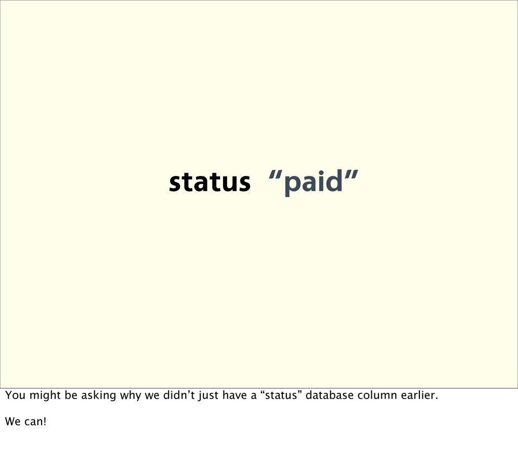 """status """"paid"""" You might be asking why we didn't..."""