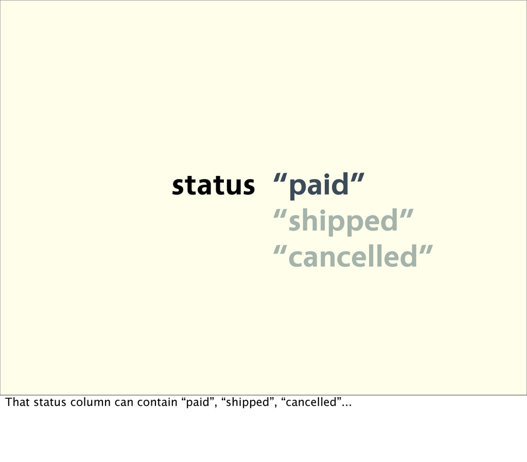 """status """"paid"""" """"shipped"""" """"cancelled"""" That status..."""