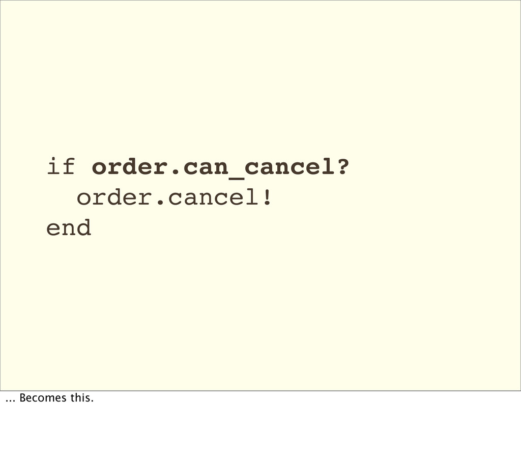 if order.can_cancel? order.cancel! end ... Beco...