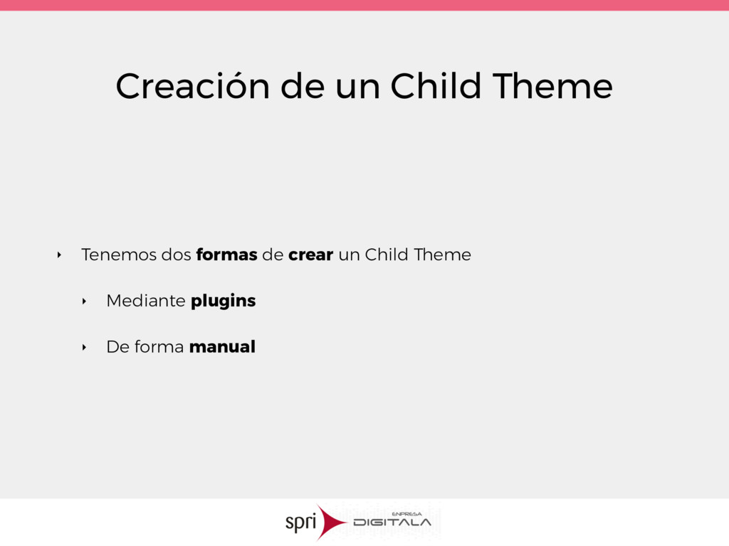 Creación de un Child Theme ‣ Tenemos dos formas...