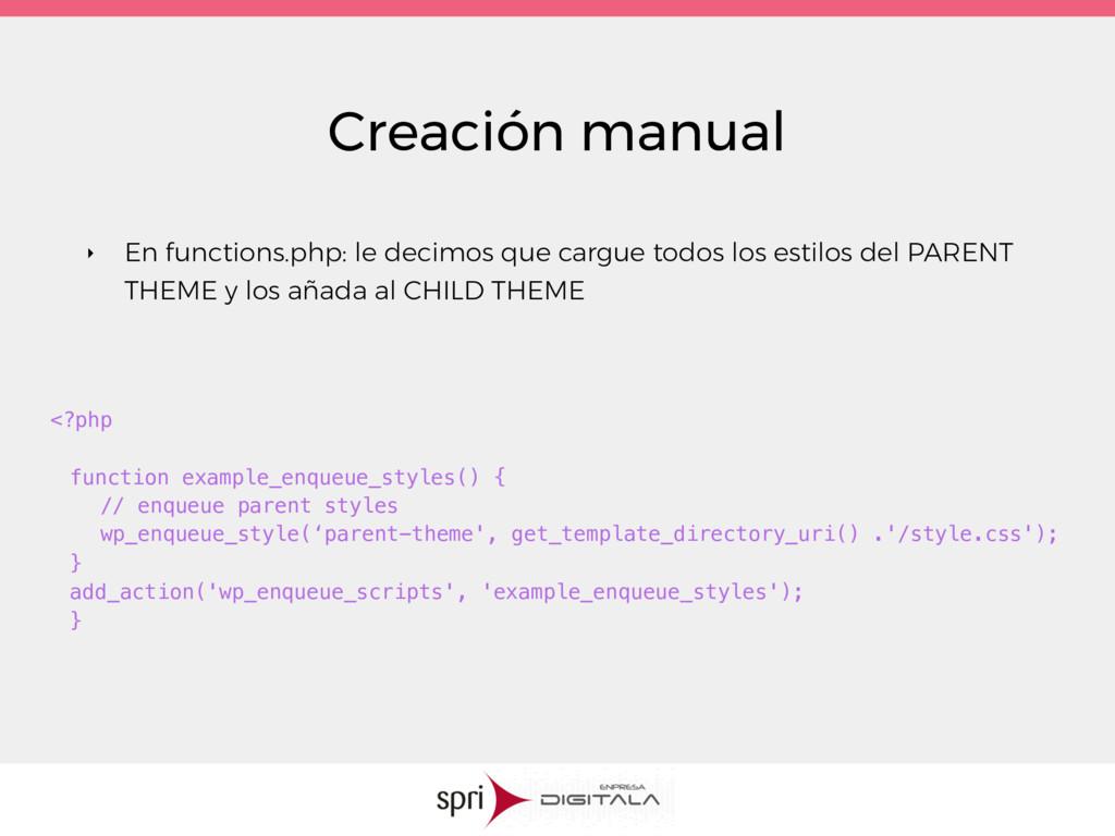 Creación manual <?php function example_enqueue_...