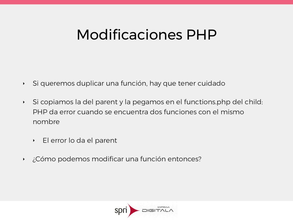 Modificaciones PHP ‣ Si queremos duplicar una fu...