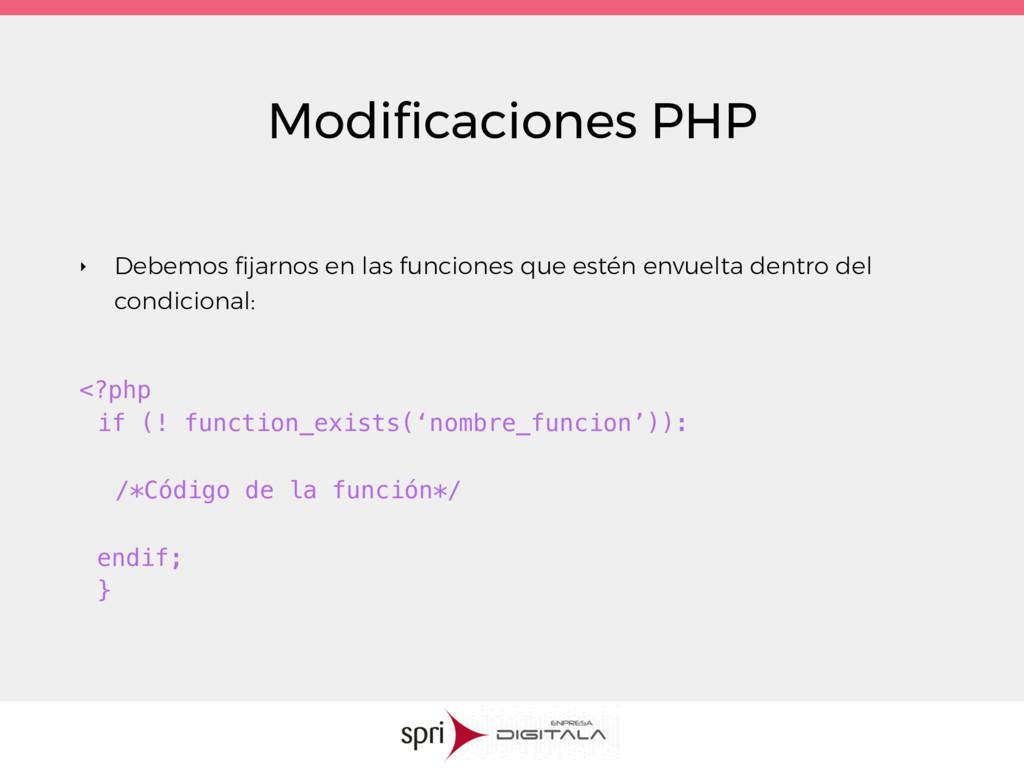Modificaciones PHP ‣ Debemos fijarnos en las func...
