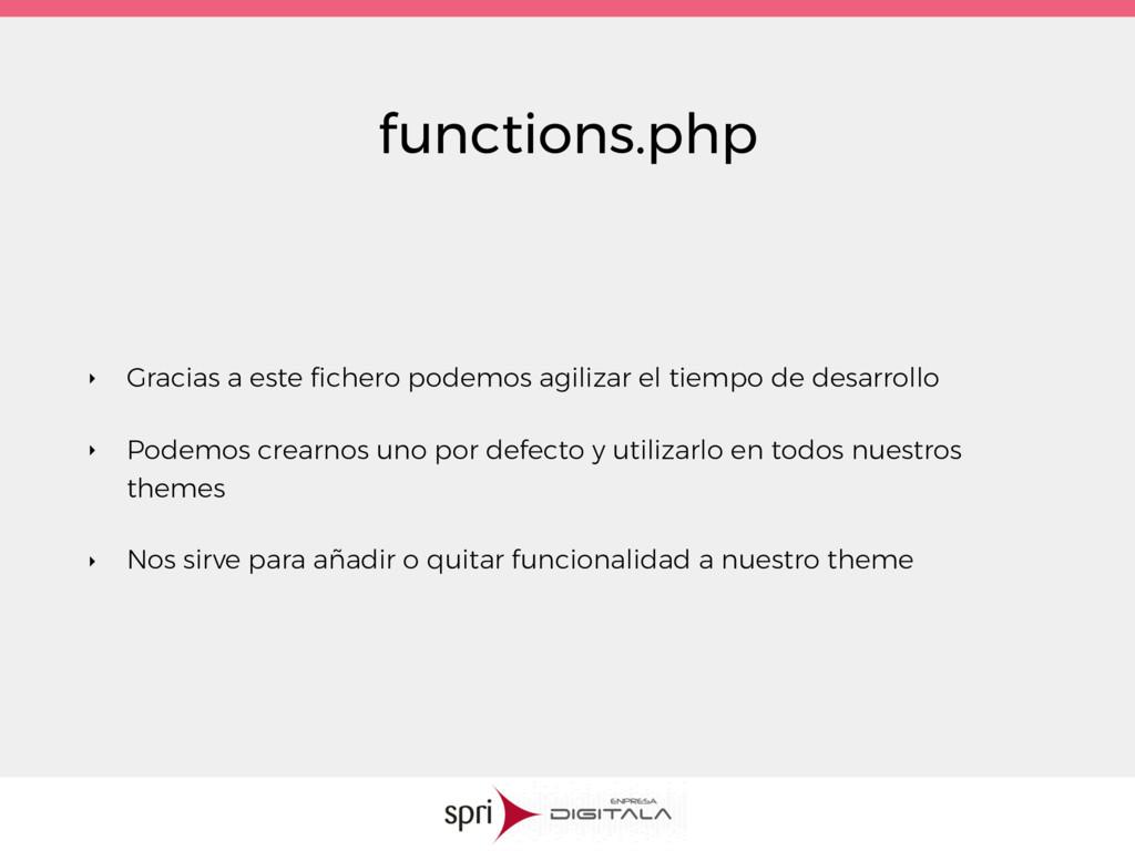 functions.php ‣ Gracias a este fichero podemos a...