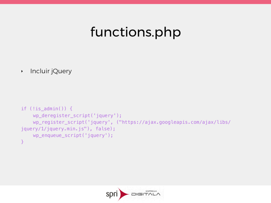 functions.php ‣ Incluir jQuery if (!is_admin())...