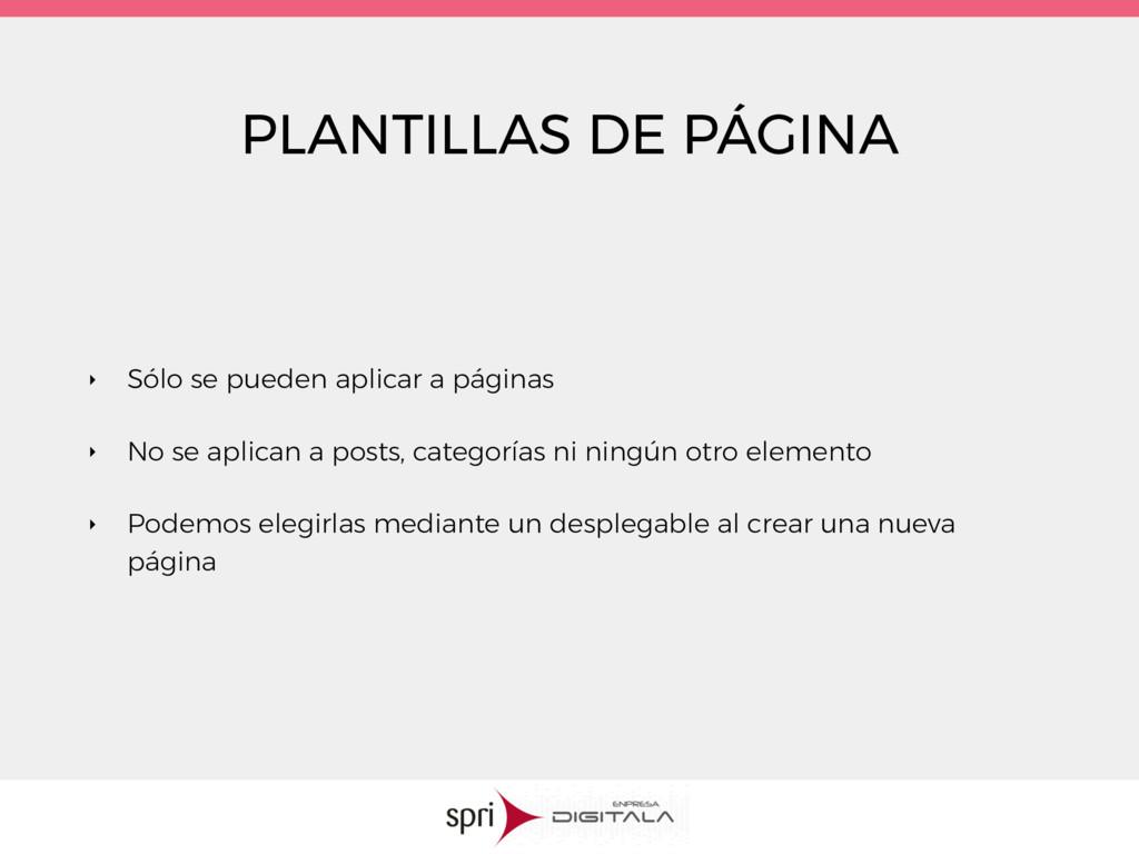 PLANTILLAS DE PÁGINA ‣ Sólo se pueden aplicar a...