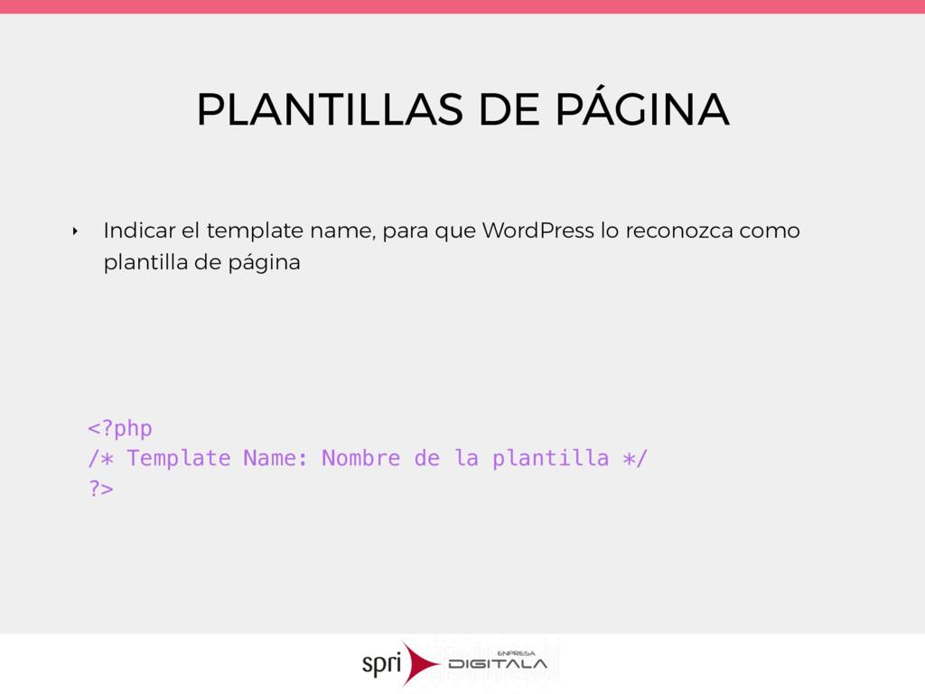 PLANTILLAS DE PÁGINA ‣ Indicar el template name...
