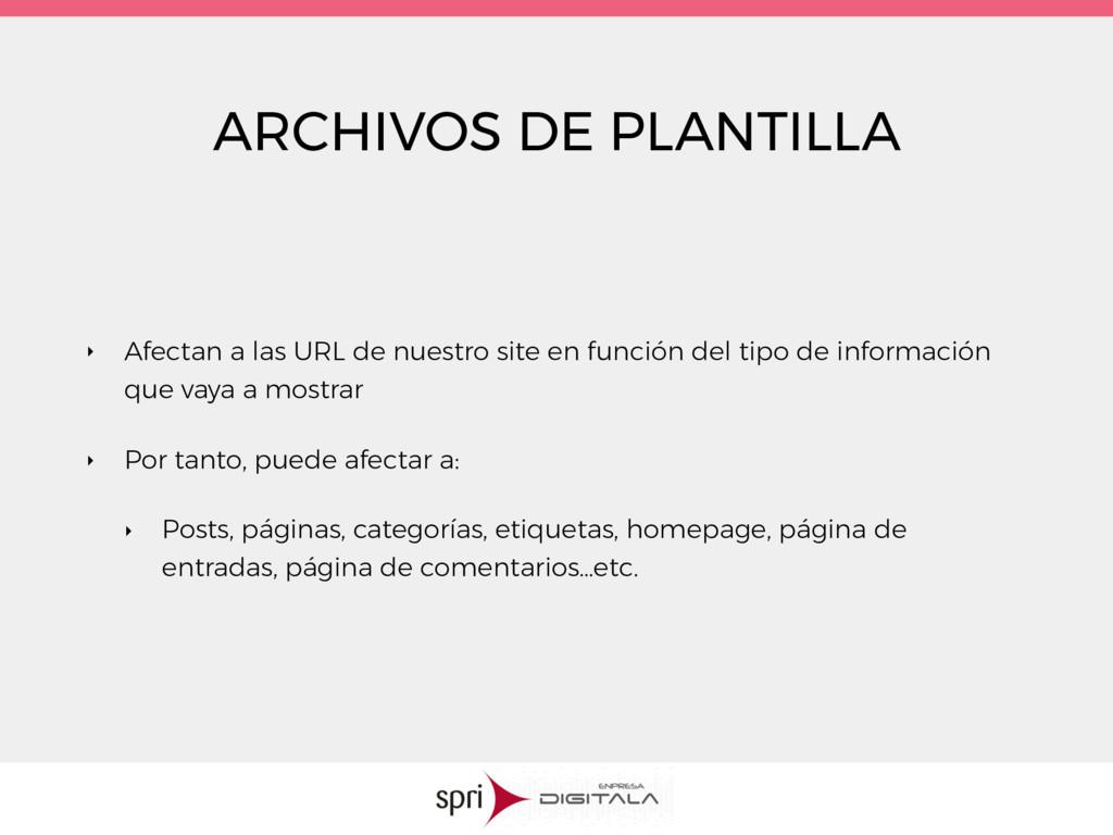 ARCHIVOS DE PLANTILLA ‣ Afectan a las URL de nu...
